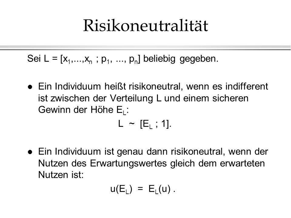 Risikoneutralität Sei L = [x1,...,xn ; p1, ..., pn] beliebig gegeben.